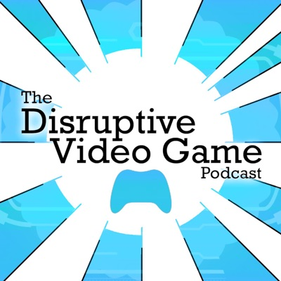 Disruptive Video Game Podcast