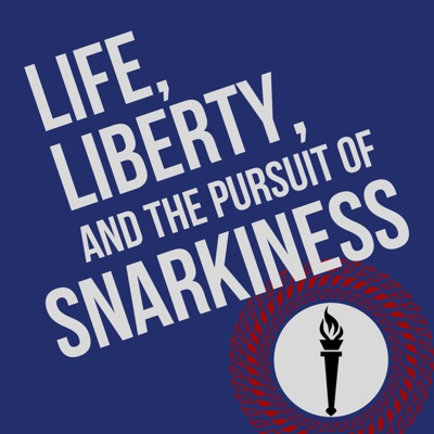 Life, Liberty, and the Pursuit of Snarkiness