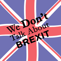 We Don't Talk About Brexit podcast