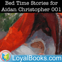 Bed Time Stories for Aidan Christopher by Unknown podcast