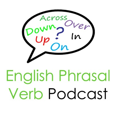 English Phrasal Verb Podcast: Lessons By Real English Conversations:Amy Whitney & Curtis Davies: Conversational English Teachers