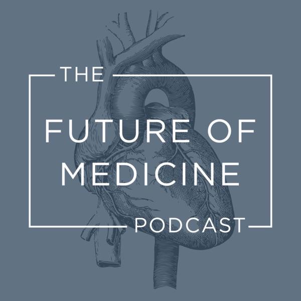 The Future of Medicine Podcast