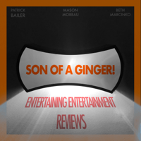 Son of a Ginger: Entertaining Entertainment Reviews podcast