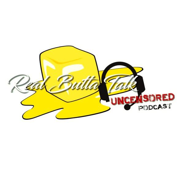 Real Butta Talk Uncensored Podcast