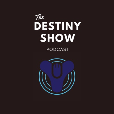 The Destiny Show Podcast
