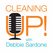 Cleaning UP! with Debbie Sardone podcast
