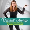 Waist Away: The Intermittent Fasting & Weight Loss Podcast artwork