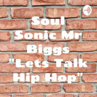 "Soul Sonic Mr Biggs ""Lets Talk Hip Hop"" podcast"