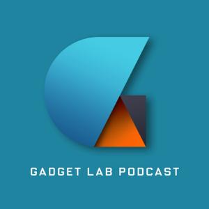 Gadget Lab: Weekly Tech News