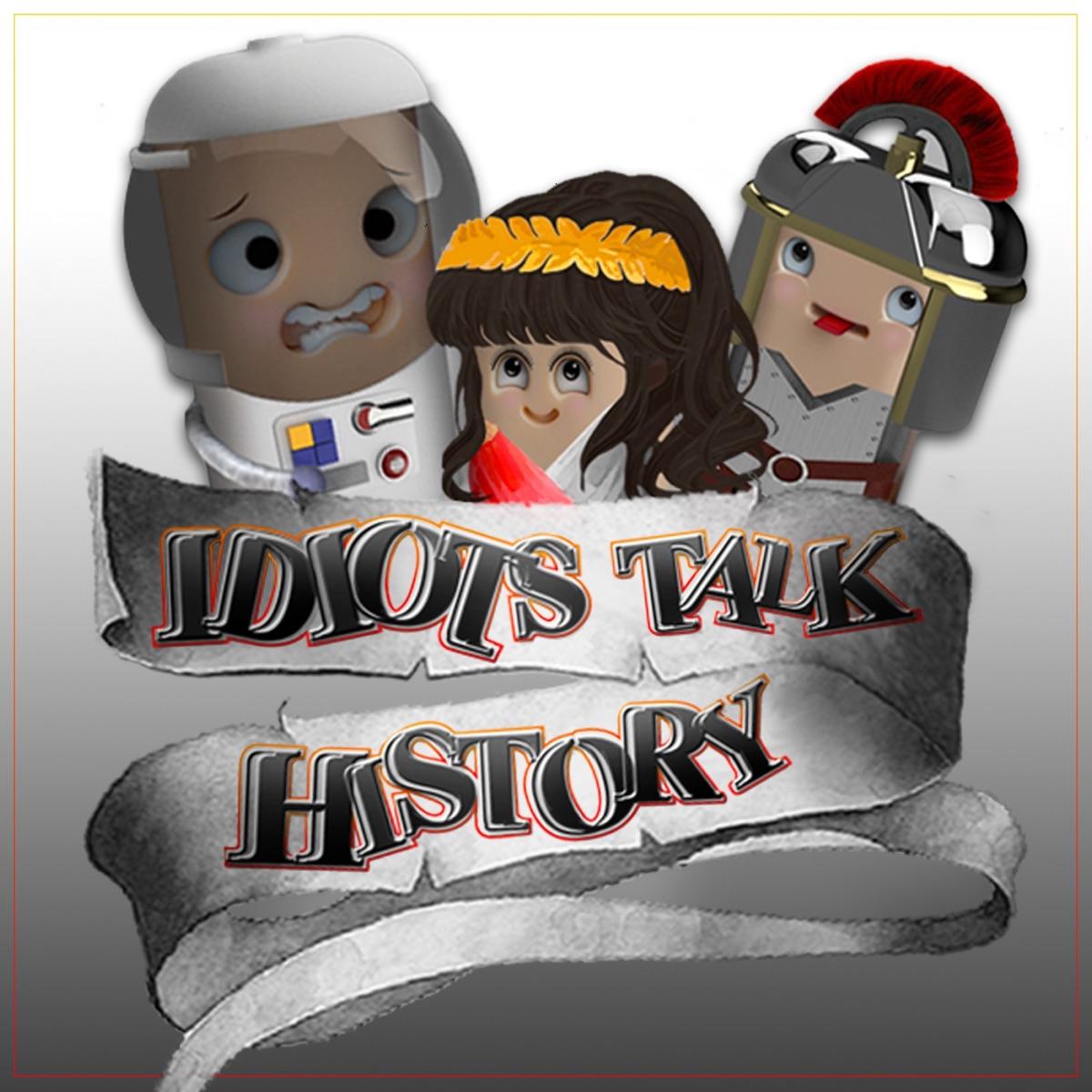 Idiots Talk History