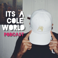 It's a Cole World podcast
