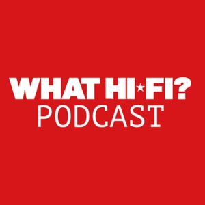 What Hi-Fi? Podcast