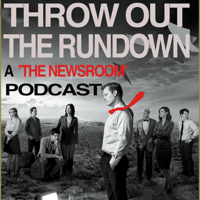 Throw Out the Rundown: 'The Newsroom' Podcast podcast