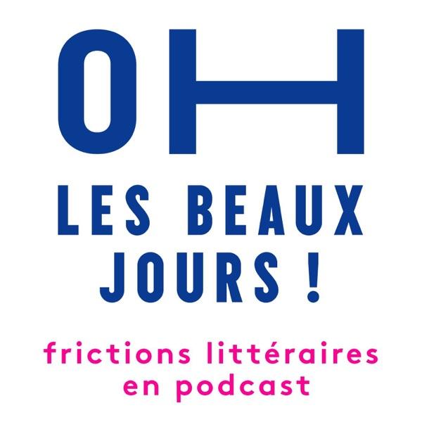 Oh les beaux jours ! Le podcast des frictions littéraires
