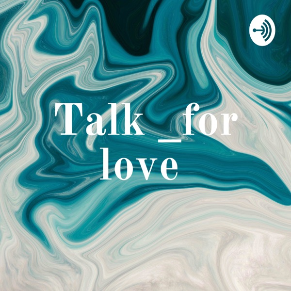 Talk _for love