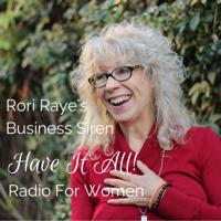 Rori Raye Business Siren Have It All Radio For Women podcast