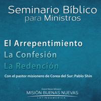 """MBN - Pastor Pablo Shin - Seminario Bíblico para Ministros """"El Arrepentimiento, La Confesión, La Redención"""" podcast"""