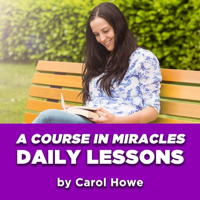 Daily A Course In Miracles Lessons by Carol Howe podcast