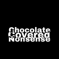 Chocolate Covered Nonsense podcast