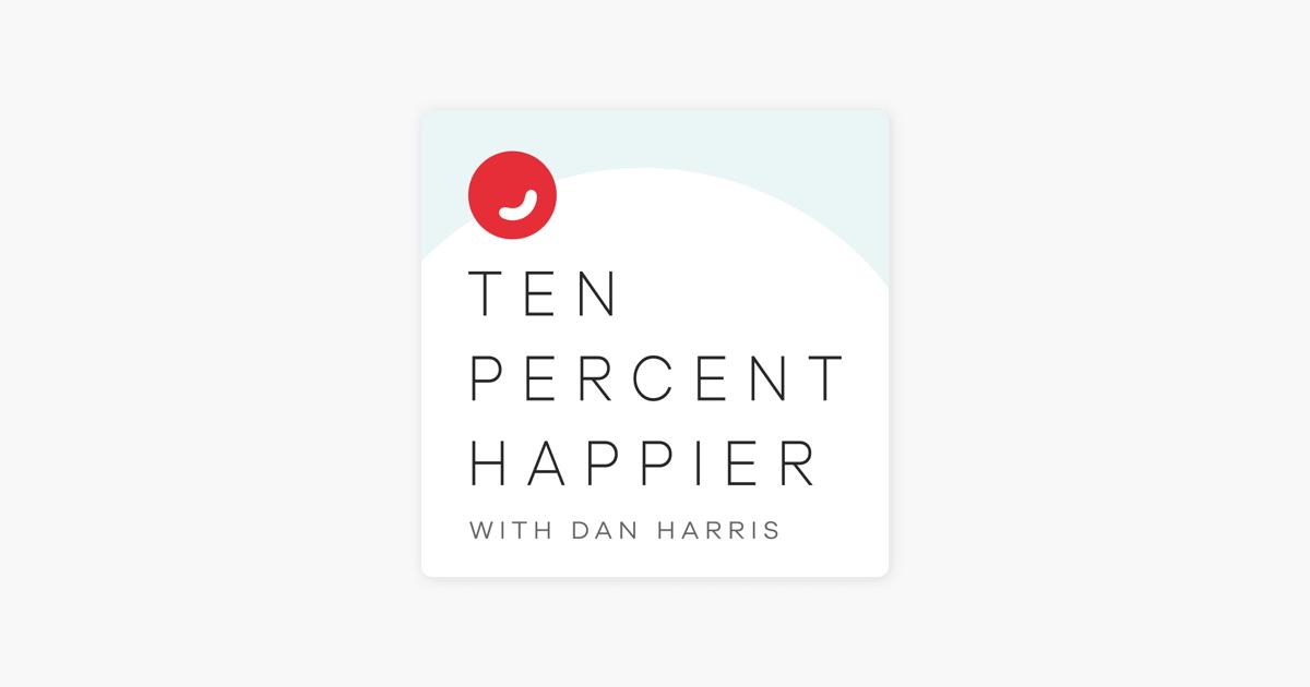 Ten Percent Happier with Dan Harris on Apple Podcasts