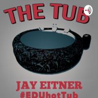 """Jay Eitner presents """"The Tub"""" - a podcast to soak in all of the great things happening in education! podcast"""