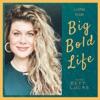 Living Your Big Bold Life