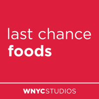 Last Chance Foods from WNYC podcast