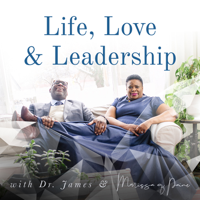 Life, Love & Leadership with Dr. James & Marissa Q. Paine podcast