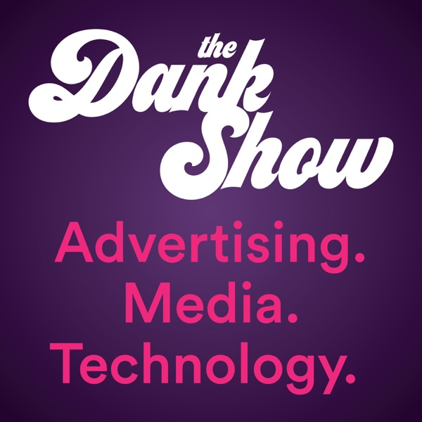 The Dank Show: Advertising | Media | Technology