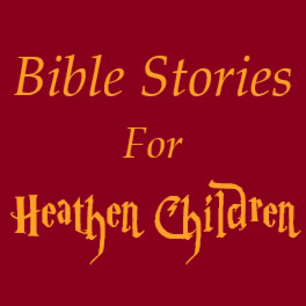 Bible Stories for Heathen Children