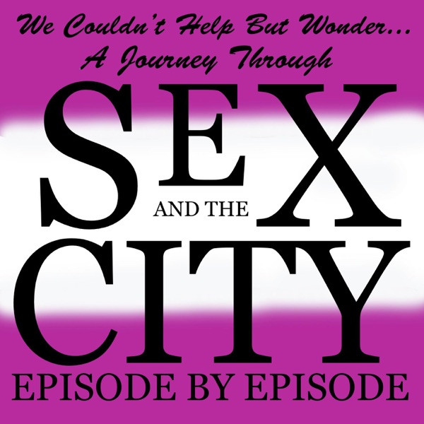 We Couldn't Help But Wonder - A Journey Through Sex and the City