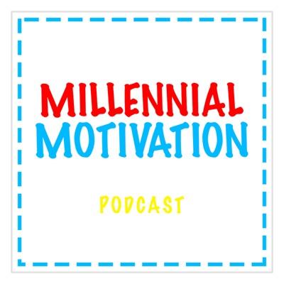 Millennial Motivation & Inspiration: Millennial Motivation Podcast