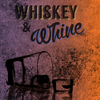 Whiskey & Whine podcast