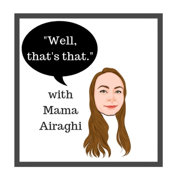 Well, That's That with Mama Airaghi