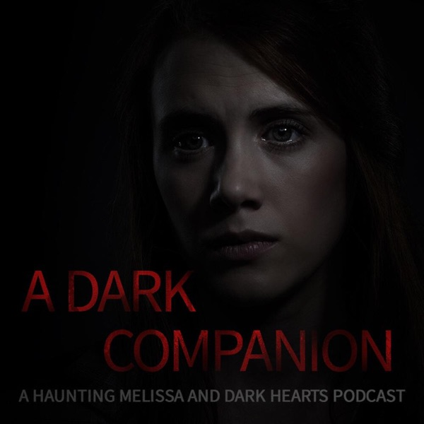 A Dark Companion: A Haunting Melissa and Dark Hearts Podcast