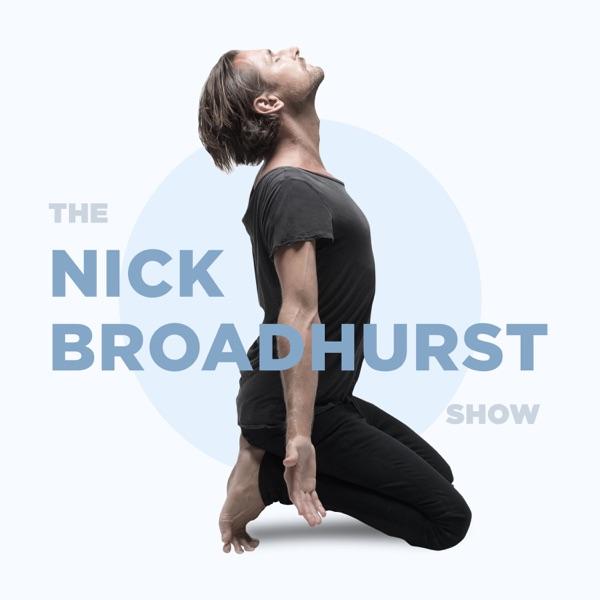 The Nick Broadhurst Show: Wellness   Spirituality   Relationships   Creativity   Business