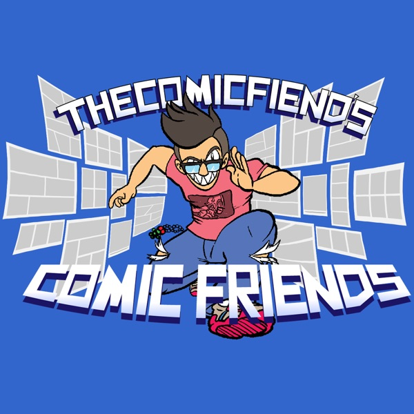 TheComicFiend's Comic Friends! Podcast