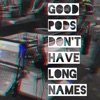 GOOD PODS DON'T HAVE LONG NAMES artwork