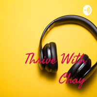 Thrive With Chay podcast