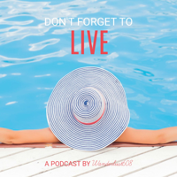 Don't Forget to Live podcast