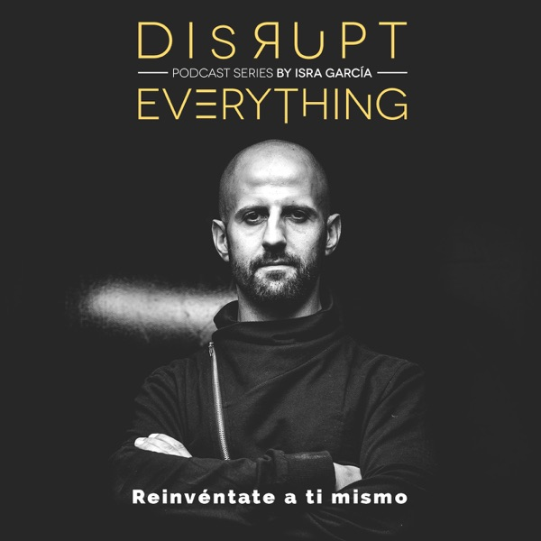 Cómo ser tu mismo sin morir en el intento - Disrupt Everything #84