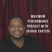 Maximum Performance with Joshua Carter podcast