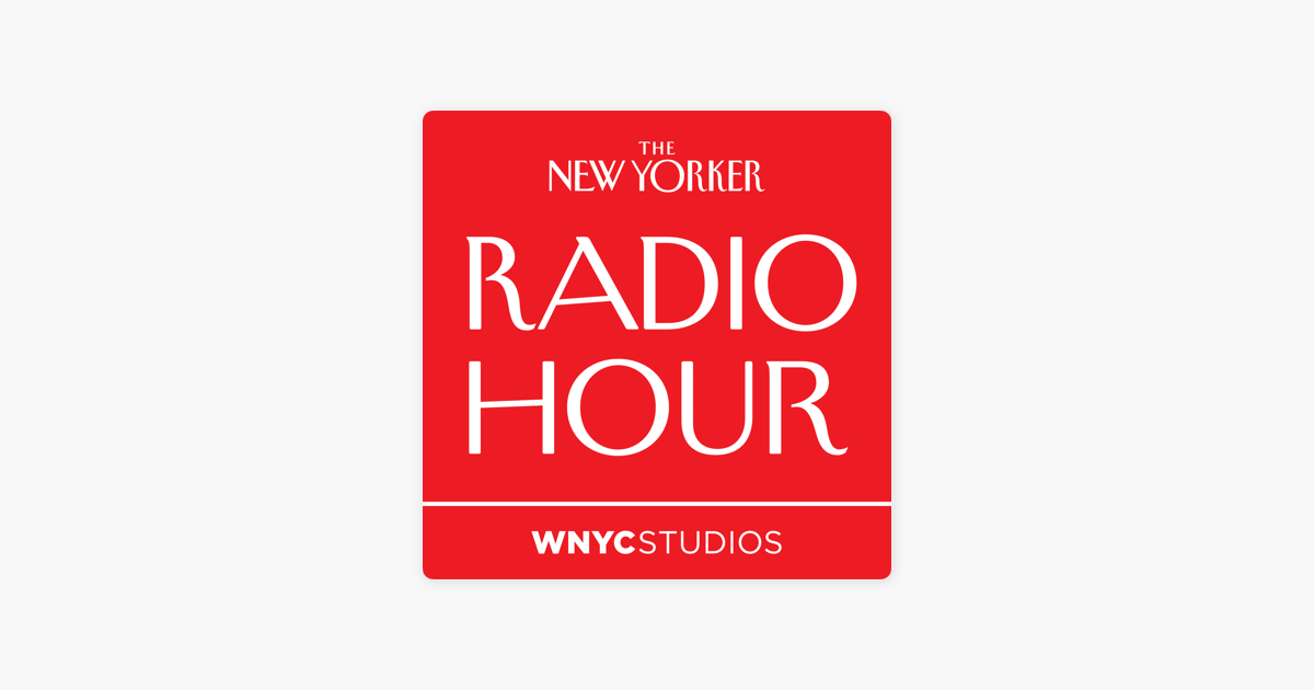 The New Yorker Radio Hour on Apple Podcasts