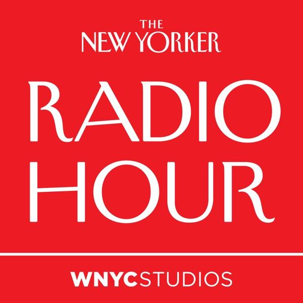 The New Yorker Radio Hour | Podbay