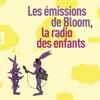 Les émissions de Bloom la radio des enfants