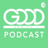 Good Comics Podcast podcast