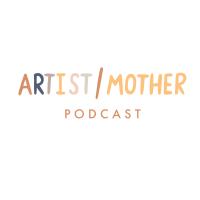 Artist/Mother Podcast podcast