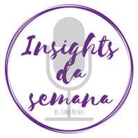 insights da Semana podcast