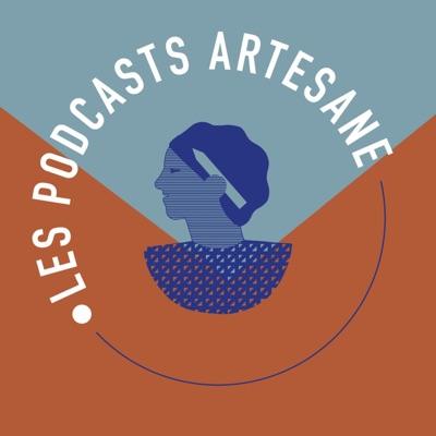 Artesane - Les podcasts:Artesane - Les podcasts