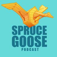 Spruce Goose Podcast podcast